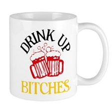 Drink Up Bitches Mug