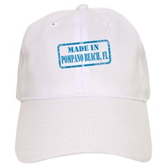 MADE IN POMPANO BEACH, FL Baseball Cap