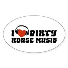 I Love Dirty House Music Decal