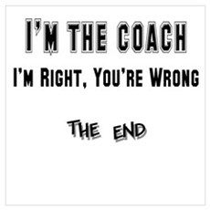 I'm the Coach, I'm Right Poster