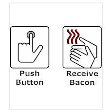 Push Button Receive Bacon Poster