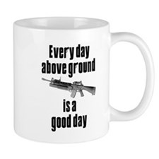 Every Day Above Ground Is A Good Day Mug