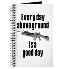 Every Day Above Ground Is A Good Day Journal