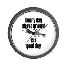 Every Day Above Ground Is A Good Day Wall Clock