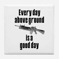 Every Day Above Ground Is A Good Day Tile Coaster