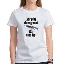 Every Day Above Ground Is A Good Day Tee