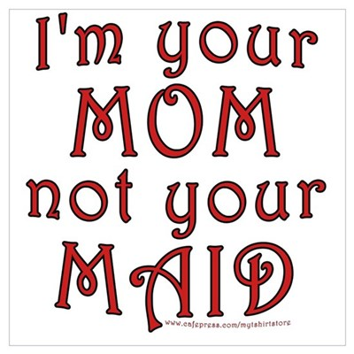 I'm your MOM not your MAID Poster