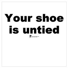 Your shoe is untied Poster