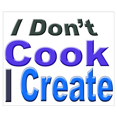 I Don't Cook I Create Poster
