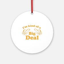 I'm kind of a Big Deal Ornament (Round)