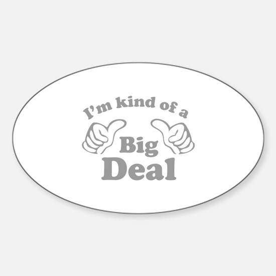I'm kind of a Big Deal Sticker (Oval)