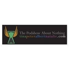 The Podshow About Nothing - Edition II Bumper Sticker