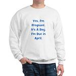 Pregnant w/ Boy due April Sweatshirt