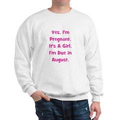 Pregnant w/ Girl due August Sweatshirt