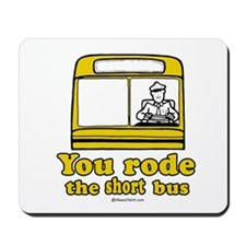 You rode the short bus -  Mousepad