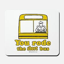 You rode the short bus -  Mousepad