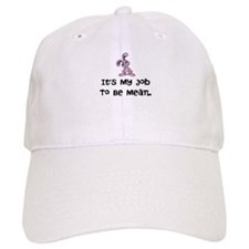 It's My Job To Be Mean. Baseball Baseball Cap