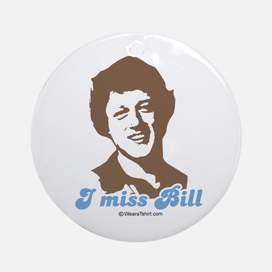 I miss Bill -  Ornament (Round)