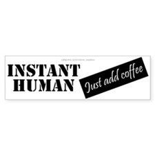 Instant Human Bumper Sticker