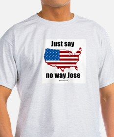 Just say no way Jose -  Ash Grey T-Shirt