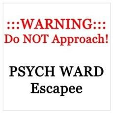 WARNING Psych-Ward Escapee Poster