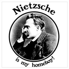 Nietzsche is my homeboy! Poster