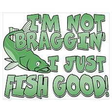 I'm Not Braggin' - Fish Good Poster