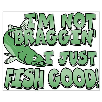I'm Not Braggin' - Fish Good Canvas Art