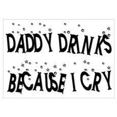 DADDY DRINKS BECAUSE I CRY Poster