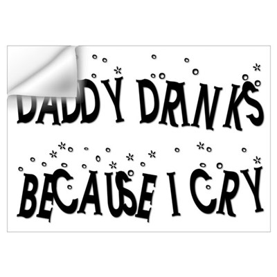DADDY DRINKS BECAUSE I CRY Wall Decal