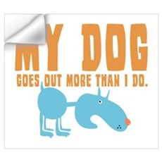 My Dog Goes Out More Wall Decal