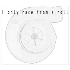 I Only Race from a Roll Poster