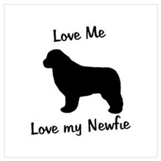 Love Me Love My Newfie Poster