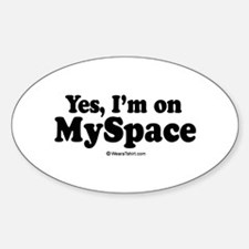 Yes, I'm on Myspace - Oval Decal