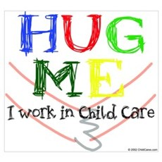 Hug Me I Work in Child Care Poster