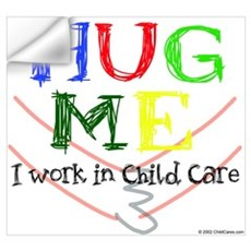 Hug Me I Work in Child Care Wall Decal