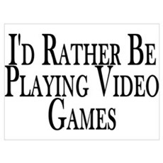 Rather Play Video Games Poster