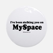 I've been stalking you on myspace -  Ornament (Rou