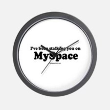I've been stalking you on myspace -  Wall Clock