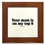 Your mom is on my top 8 - Framed Tile