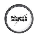 Your mom is on my top 8 -  Wall Clock