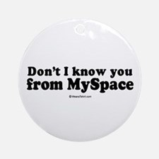 Don't I know you from Myspace? -  Ornament (Round)