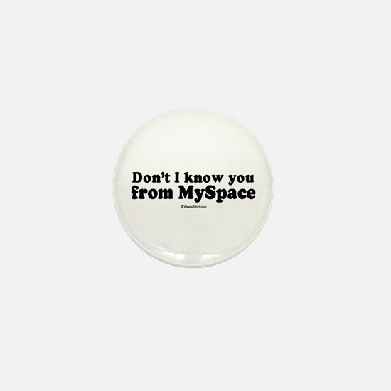 Don't I know you from Myspace? - Mini Button