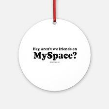 Aren't we friends on Myspace? -  Ornament (Round)