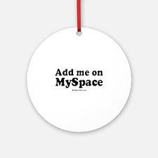 Add me on Myspace -  Ornament (Round)
