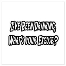 """""""Drinking...Your Excuse?"""" Poster"""