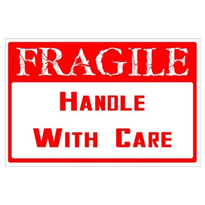 Fragile ~ Handle with Care Poster