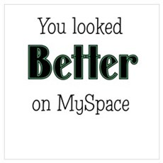 You looked better on MySpace Poster