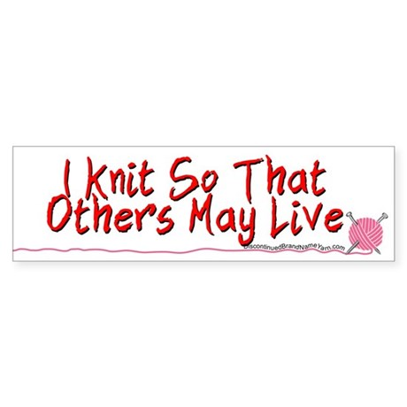 I Knit So That Others May Live Bumper Sticker