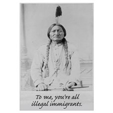To me, you're all illegal immigrants.